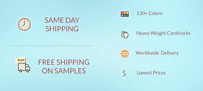 Same Day Shipping, Free Shipping on Samples, 130+ Colors, Heavy Weight Cardstocks, Worldwide Delivery, Lowest Prices