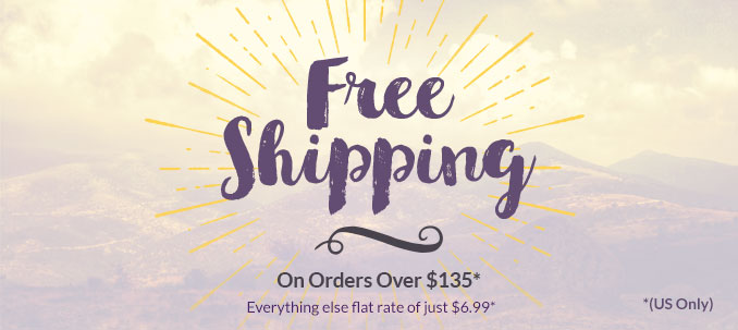 Free Shipping on Orders over $135 - Everything Else Flat Rate of $6.99 (US Only)